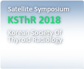 Satellite Symposium KSThR : Korean Society Of Thyroid Radiology